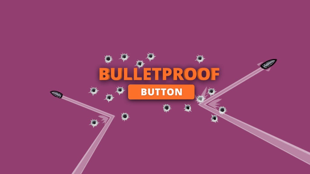 Bulletproof Buttons