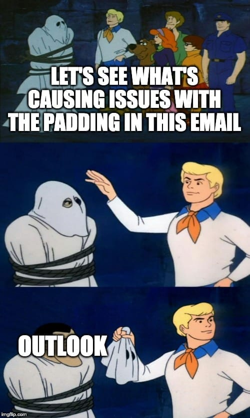 Fred from Scooby Doo cracks the case of the email padding issues. Their perp? Outlook.